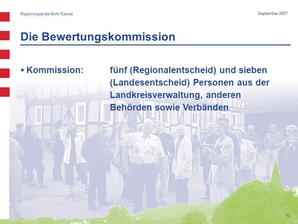 Die Bewertungskommission Regierungspräsidium Kassel September 2007 13 Kommission:fünf (Regionalentscheid) und sieben (Landesentscheid) Personen aus der Landkreisverwaltung, anderen Behörden sowie Verbänden