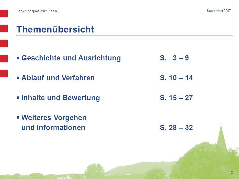 Bewertet werden demnach… Regierungspräsidium Kassel 23 September 2007 Sichtbare Ergebnisse und Veränderungen Soziale, ökologische, kulturelle (Aus-) Wirkungen des Handelns Beide Ebenen machen den Erfolg einer Wettbewerbsteilnahme aus.