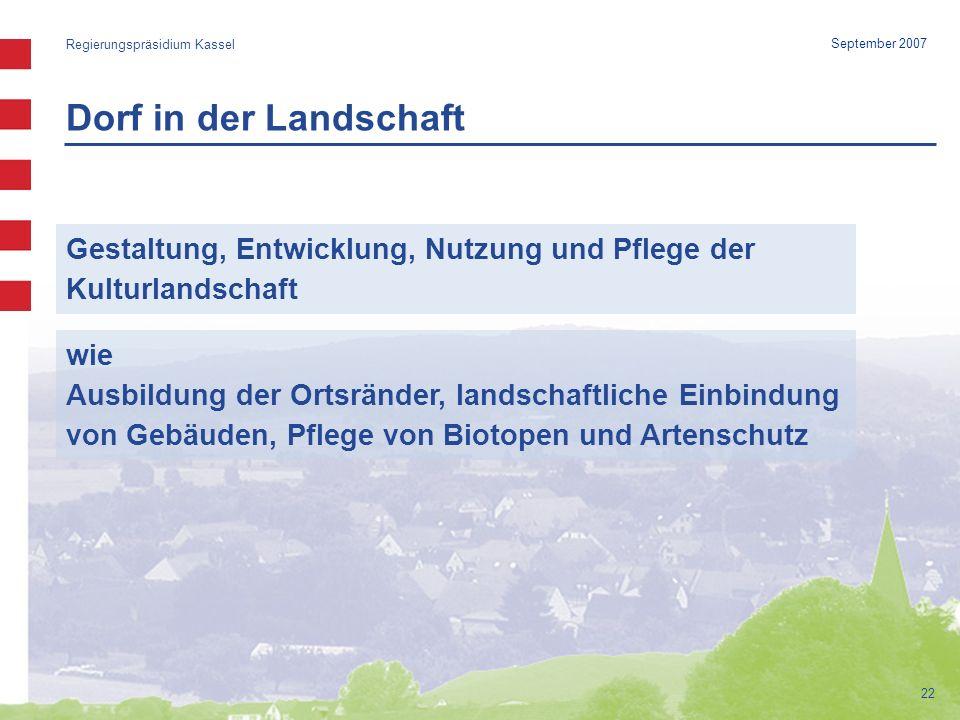 Dorf in der Landschaft Regierungspräsidium Kassel 22 September 2007 Gestaltung, Entwicklung, Nutzung und Pflege der Kulturlandschaft wie Ausbildung der Ortsränder, landschaftliche Einbindung von Gebäuden, Pflege von Biotopen und Artenschutz