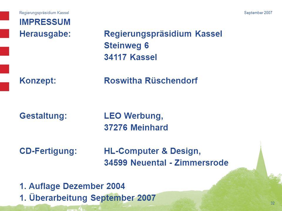 Regierungspräsidium Kassel 32 September 2007 IMPRESSUM Herausgabe:Regierungspräsidium Kassel Steinweg 6 34117 Kassel Konzept:Roswitha Rüschendorf Gestaltung:LEO Werbung, 37276 Meinhard CD-Fertigung:HL-Computer & Design, 34599 Neuental - Zimmersrode 1.