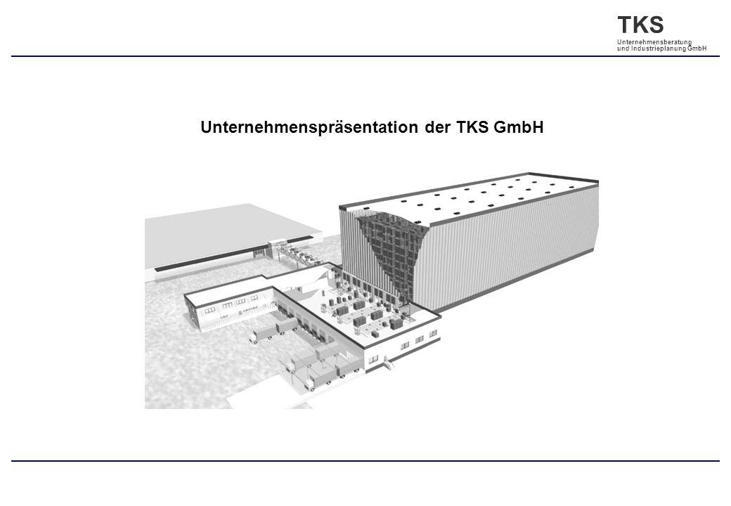 TKS Unternehmensberatung und Industrieplanung GmbH Unternehmenspräsentation der TKS GmbH