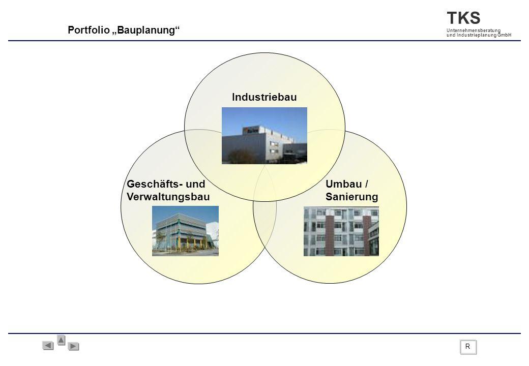 TKS Unternehmensberatung und Industrieplanung GmbH Portfolio Bauplanung R Geschäfts- und Verwaltungsbau Umbau / Sanierung Industriebau