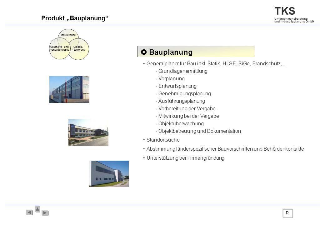 TKS Unternehmensberatung und Industrieplanung GmbH Generalplaner für Bau inkl. Statik, HLSE, SiGe, Brandschutz,... - Grundlagenermittlung - Vorplanung