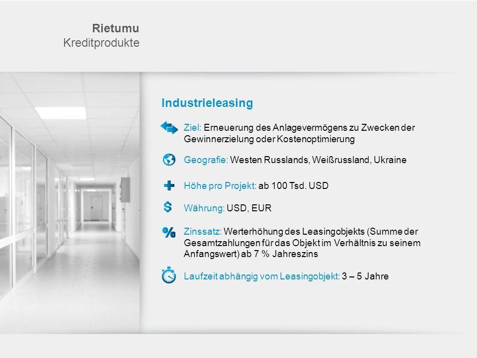 Rietumu Kreditprodukte Industrieleasing Währung: USD, EUR Ziel: Erneuerung des Anlagevermögens zu Zwecken der Gewinnerzielung oder Kostenoptimierung G