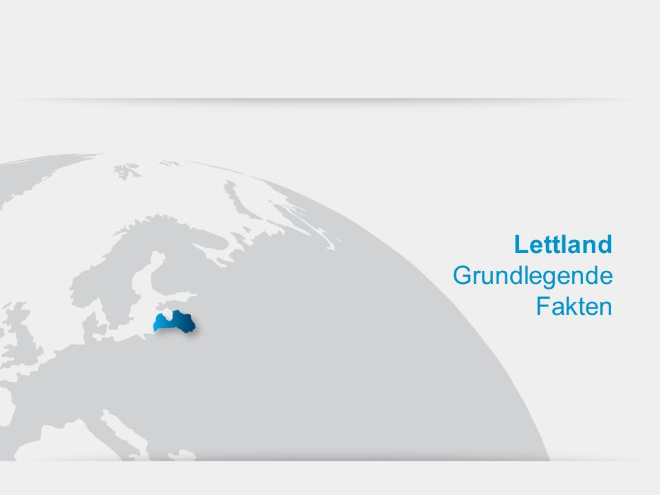 Lettland Geopolitische Kennzahlen Fläche: 64 600 km² Bevölkerung: Währung: Sprachen: Bevölkerungsgruppen: 2,23 Millionen Lettischer Lats 1, EUR = 0.7028 LVL Lettisch, Russisch, Englisch Letten 57,7 % Russen 29,6 % Weißrussen 4,1% Ukrainer 2,7 % Polen 2,5 % ESTLAND FINNLAND RUSSLAND WEISSRUSSLAND UKRAINE RUMÄNIEN POLEN LITAUEN OSTSEE LETTLAND