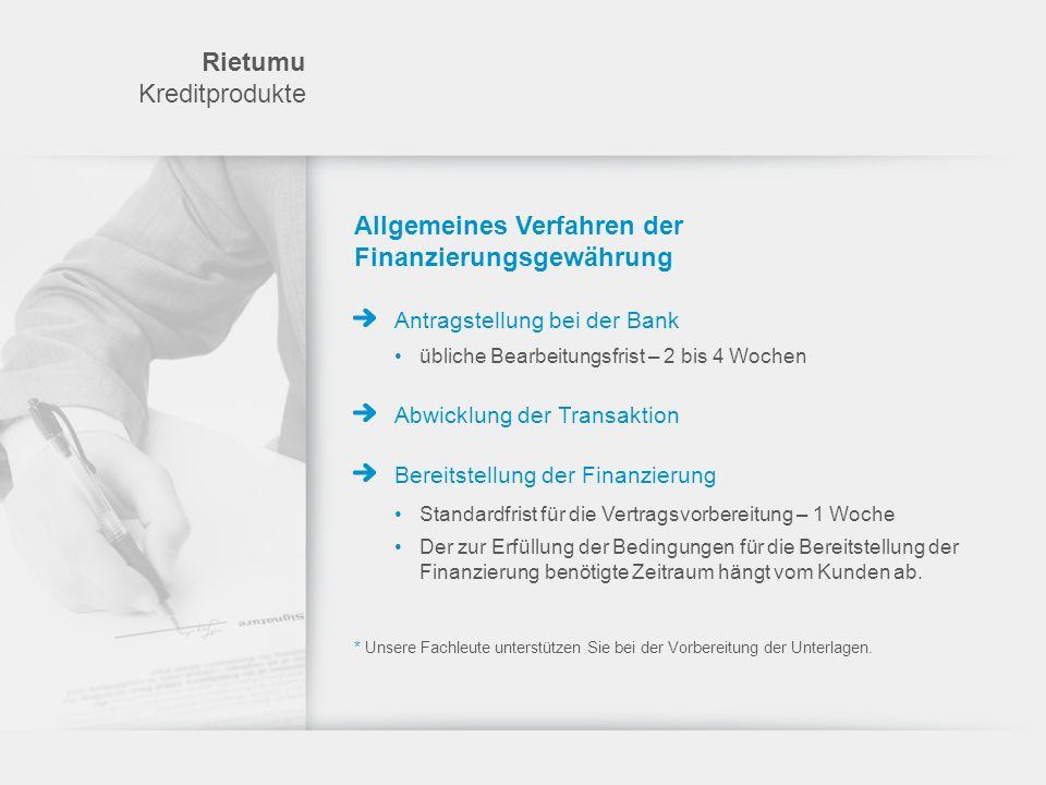 Rietumu Kreditprodukte Allgemeines Verfahren der Finanzierungsgewährung Antragstellung bei der Bank übliche Bearbeitungsfrist – 2 bis 4 Wochen Abwickl
