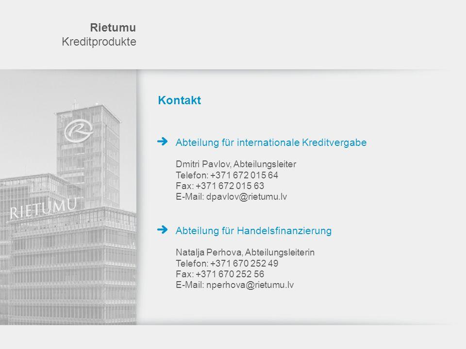 Rietumu Kreditprodukte Kontakt Abteilung für internationale Kreditvergabe Dmitri Pavlov, Abteilungsleiter Telefon: +371 672 015 64 Fax: +371 672 015 6