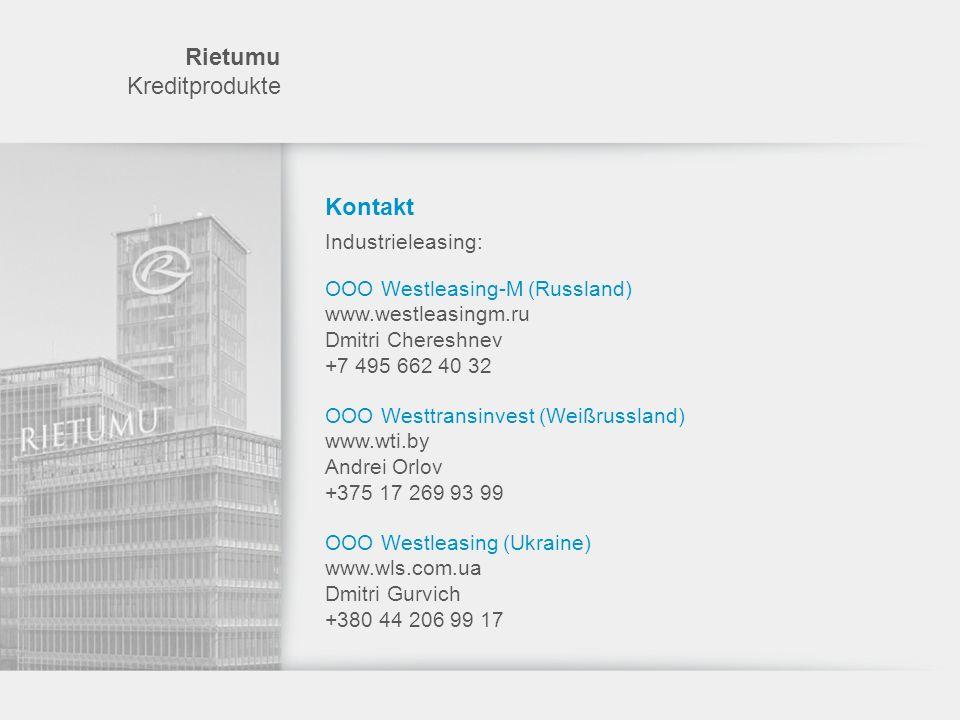Rietumu Kreditprodukte Kontakt Industrieleasing: OOO Westleasing-M (Russland) www.westleasingm.ru Dmitri Chereshnev +7 495 662 40 32 OOO Westtransinve