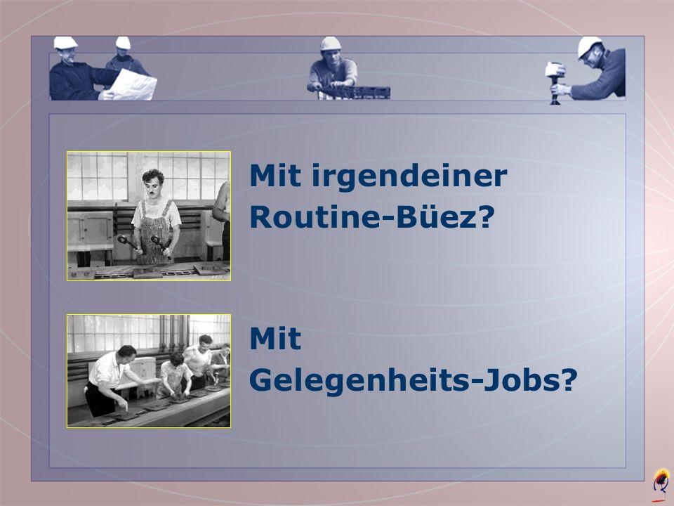 Mit irgendeiner Routine-Büez? Mit Gelegenheits-Jobs?