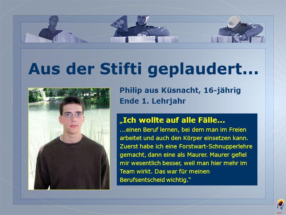 John aus Greifensee, 16-jährig Ende 1. Lehrjahr Maurer lerne ich......weil ich gerne im Freien arbeite. Schalen und mauern tue ich am liebsten und auc