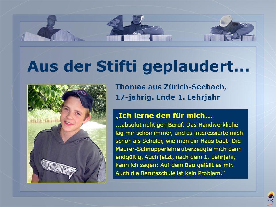 Philip aus Küsnacht, 16-jährig Ende 1. Lehrjahr Ich wollte auf alle Fälle......einen Beruf lernen, bei dem man im Freien arbeitet und auch den Körper