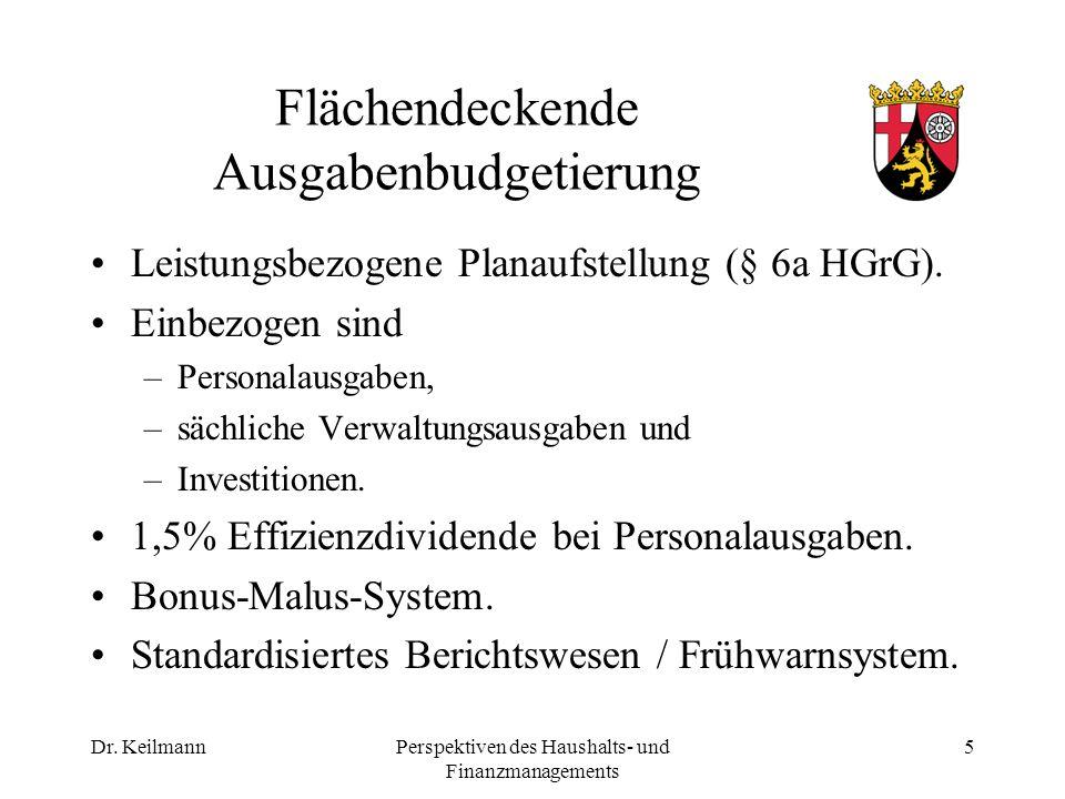 Dr. KeilmannPerspektiven des Haushalts- und Finanzmanagements 5 Flächendeckende Ausgabenbudgetierung Leistungsbezogene Planaufstellung (§ 6a HGrG). Ei