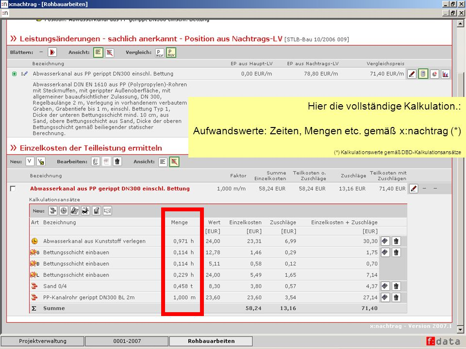 Hier die vollständige Kalkulation.: Aufwandswerte: Zeiten, Mengen etc. gemäß x:nachtrag (*) (*) Kalkulationswerte gemäß DBD-Kalkulationsansätze