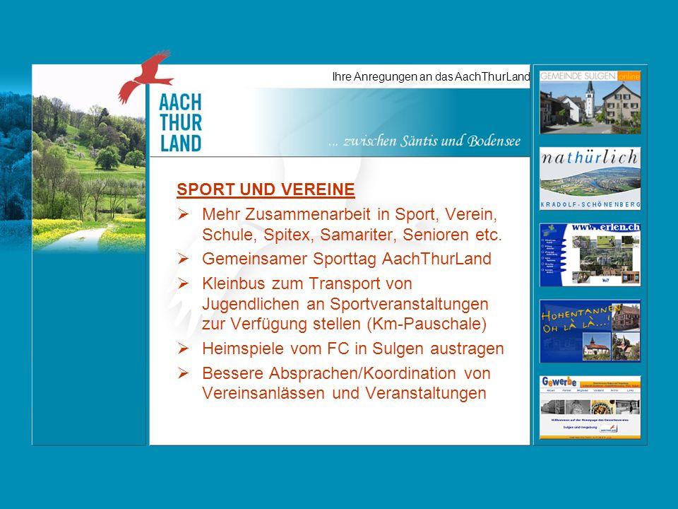 Ihre Anregungen an das AachThurLand SPORT UND VEREINE Mehr Zusammenarbeit in Sport, Verein, Schule, Spitex, Samariter, Senioren etc.