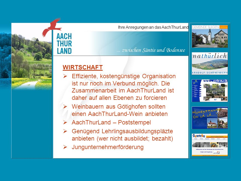 Ihre Anregungen an das AachThurLand WIRTSCHAFT Effiziente, kostengünstige Organisation ist nur noch im Verbund möglich.