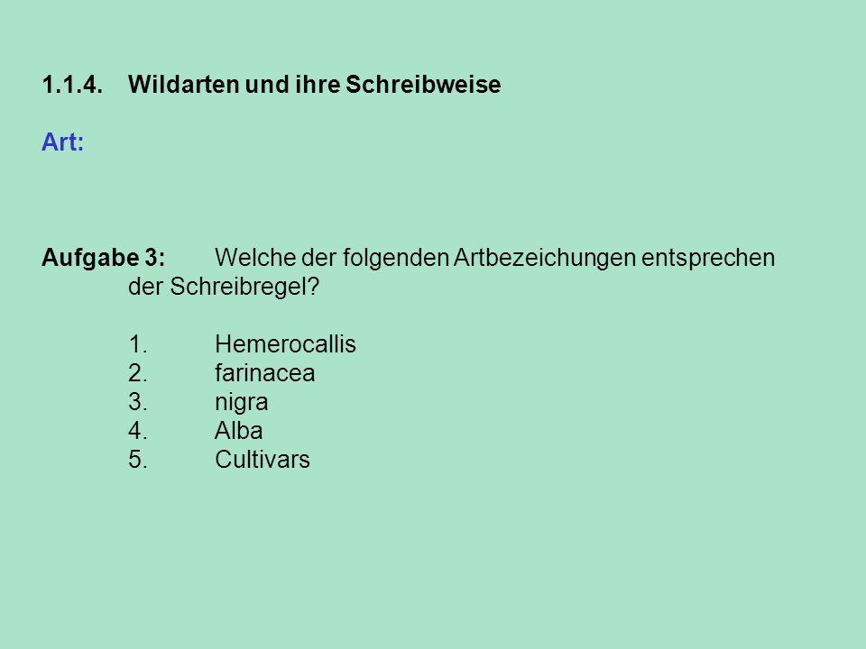 1.1.4. Wildarten und ihre Schreibweise Art: Sie wird in der Regel klein geschrieben. Die Artbezeichnung ist der zweite Teil eines Pflanzennamens. Aufg