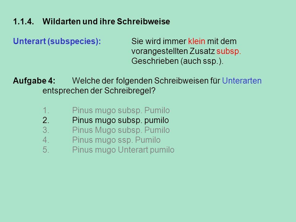1.1.4. Wildarten und ihre Schreibweise Unterart (subspecies): Sie wird immer klein mit dem vorangestellten Zusatz subsp. Geschrieben (auch ssp.). Aufg