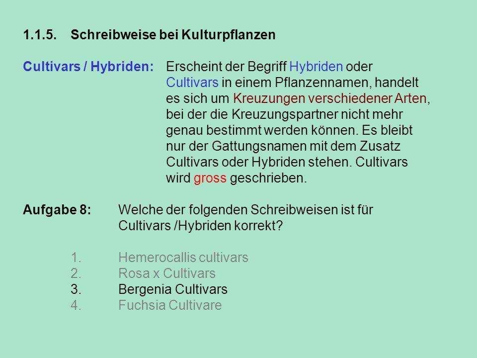 1.1.5.Schreibweise bei Kulturpflanzen Cultivars / Hybriden: Erscheint der Begriff Hybriden oder Cultivars in einem Pflanzennamen, handelt es sich um K