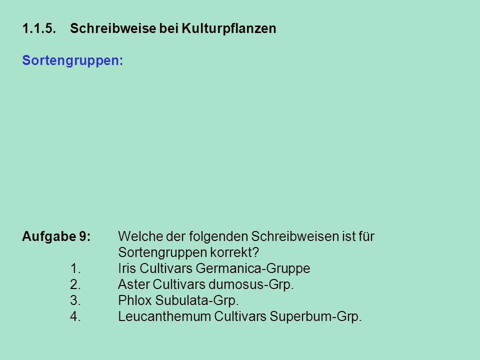 1.1.5.Schreibweise bei Kulturpflanzen Sortengruppen: In Sortengruppen werden Sorten einer oder mehrerer Arten zusammengefasst, die nicht eindeutig ein