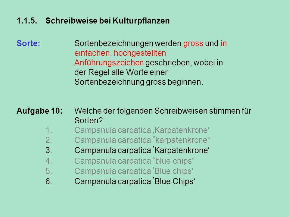 1.1.5.Schreibweise bei Kulturpflanzen Sorte: Sortenbezeichnungen werden gross und in einfachen, hochgestellten Anführungszeichen geschrieben, wobei in