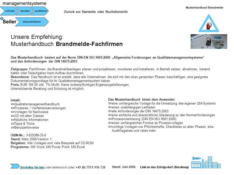Unsere Empfehlung: Musterhandbuch Brandmelde-Fachfirmen Das Musterhandbuch basiert auf der Norm DIN EN ISO 9001:2000 Allgemeine Forderungen an Qualitä