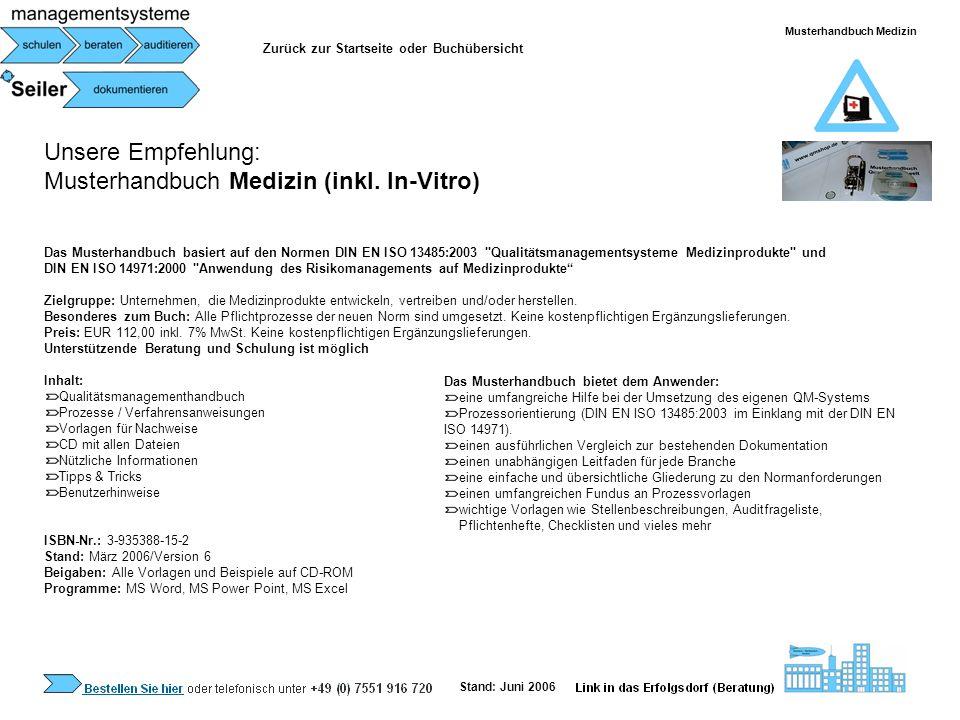 Unsere Empfehlung: Musterhandbuch Medizin (inkl. In-Vitro) Das Musterhandbuch basiert auf den Normen DIN EN ISO 13485:2003