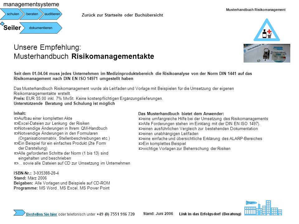 Unsere Empfehlung: Musterhandbuch Risikomanagementakte Seit dem 01.04.04 muss jedes Unternehmen im Medizinproduktebereich die Risikoanalyse von der No