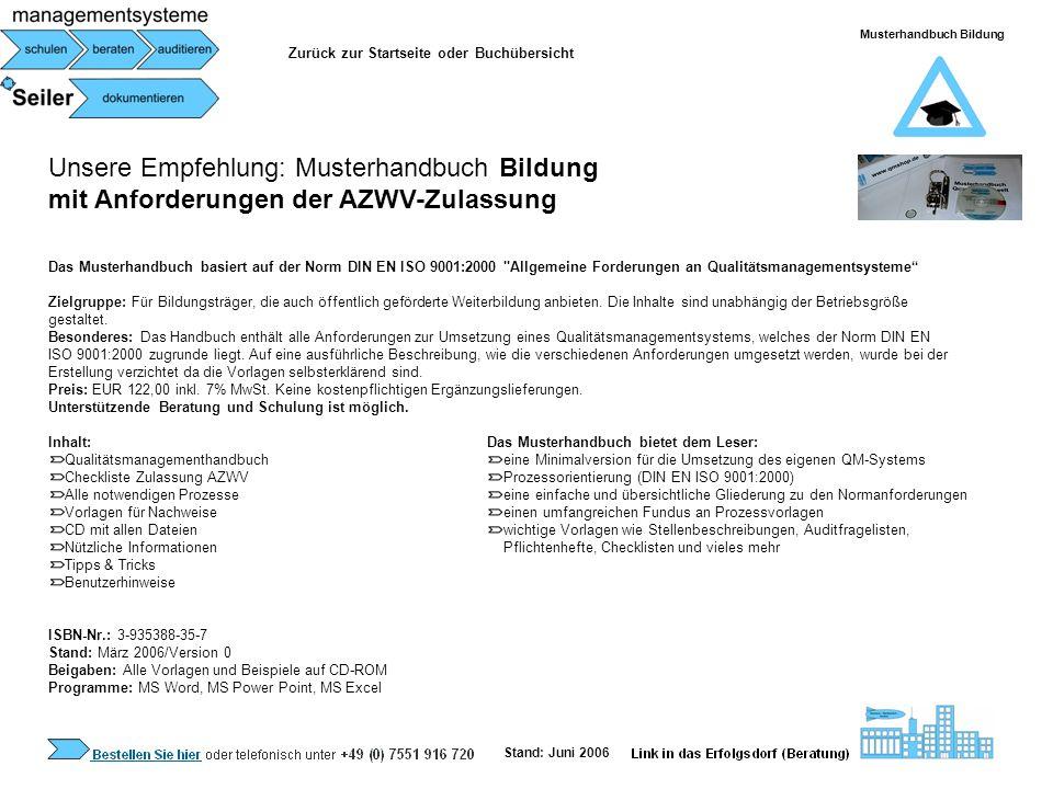 Unsere Empfehlung: Musterhandbuch Bildung mit Anforderungen der AZWV-Zulassung Das Musterhandbuch basiert auf der Norm DIN EN ISO 9001:2000