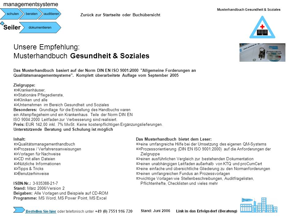 Unsere Empfehlung: Musterhandbuch Gesundheit & Soziales Das Musterhandbuch basiert auf der Norm DIN EN ISO 9001:2000
