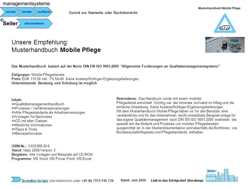 Unsere Empfehlung: Musterhandbuch Mobile Pflege Das Musterhandbuch basiert auf der Norm DIN EN ISO 9001:2000
