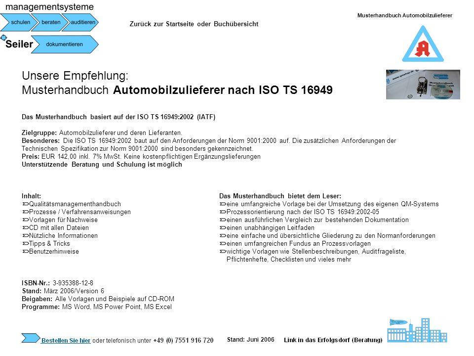 Unsere Empfehlung: Musterhandbuch Automobilzulieferer nach ISO TS 16949 Das Musterhandbuch basiert auf der ISO TS 16949:2002 (IATF) Zielgruppe: Automo