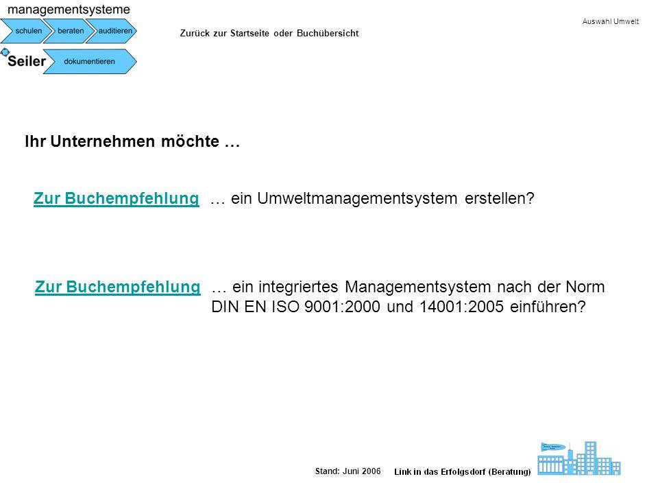 Auswahl Umwelt Ihr Unternehmen möchte … Zur Buchempfehlung … ein integriertes Managementsystem nach der Norm DIN EN ISO 9001:2000 und 14001:2005 einfü