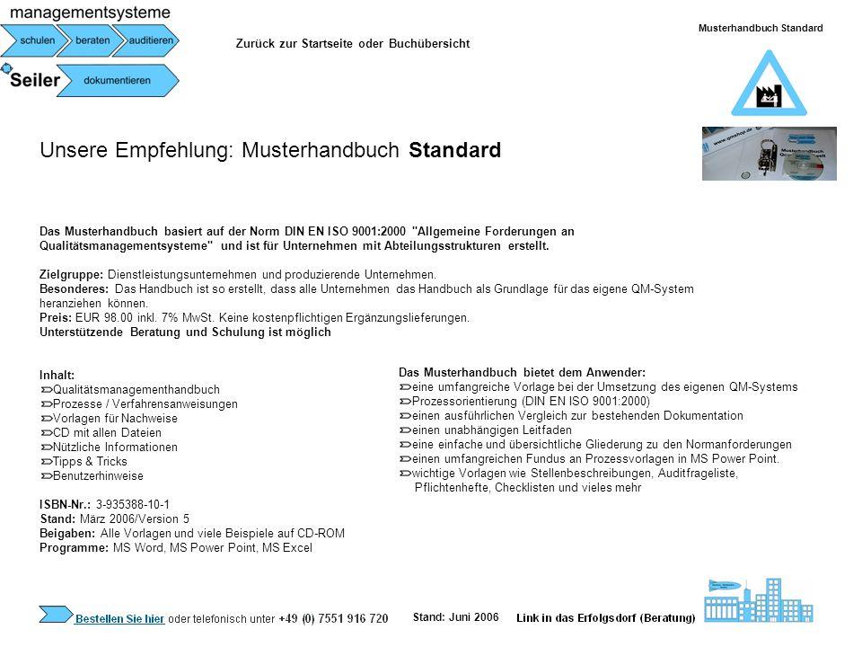 Unsere Empfehlung: Musterhandbuch Mini Das Musterhandbuch basiert auf der Norm DIN EN ISO 9001:2000 Allgemeine Forderungen an Qualitätsmanagementsysteme Zielgruppe: Klein- und mittlere Unternehmen (Produktion und oder Dienstleistung) mit bis zu 25 Mitarbeiter wenn das Unternehmen keine Abteilungsstruktur besitzt.