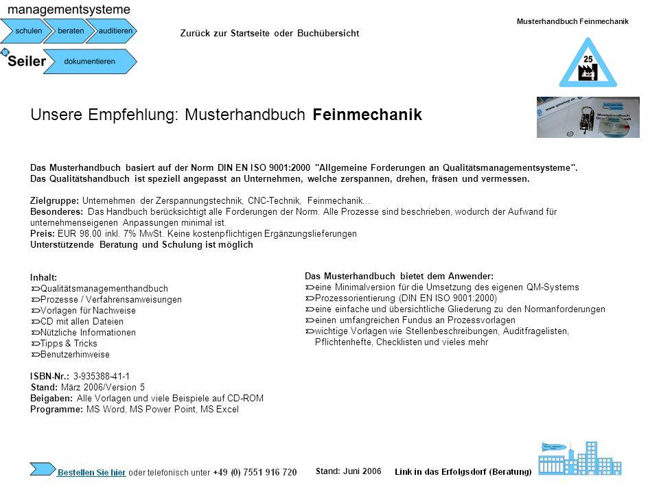 Unsere Empfehlung: Musterhandbuch Feinmechanik Das Musterhandbuch basiert auf der Norm DIN EN ISO 9001:2000