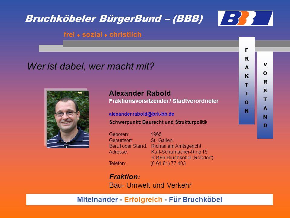 Bruchköbeler BürgerBund – (BBB) Wer ist dabei, wer macht mit? frei sozial christlich Miteinander - Erfolgreich - Für Bruchköbel Alexander Rabold Frakt