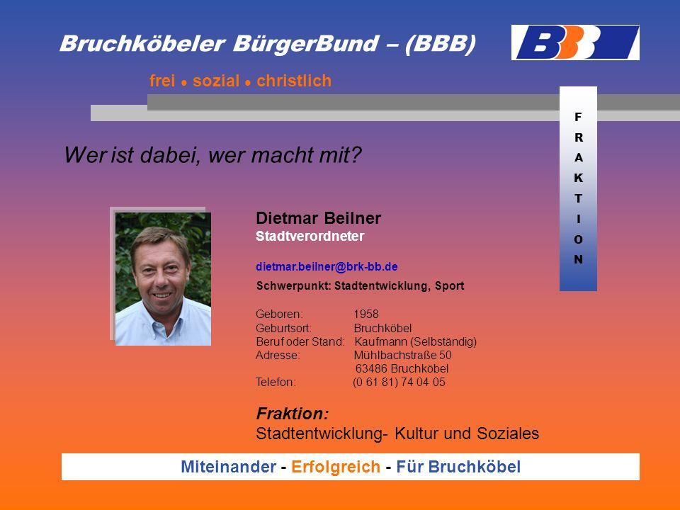 Bruchköbeler BürgerBund – (BBB) Wer ist dabei, wer macht mit? frei sozial christlich Miteinander - Erfolgreich - Für Bruchköbel Dietmar Beilner Stadtv