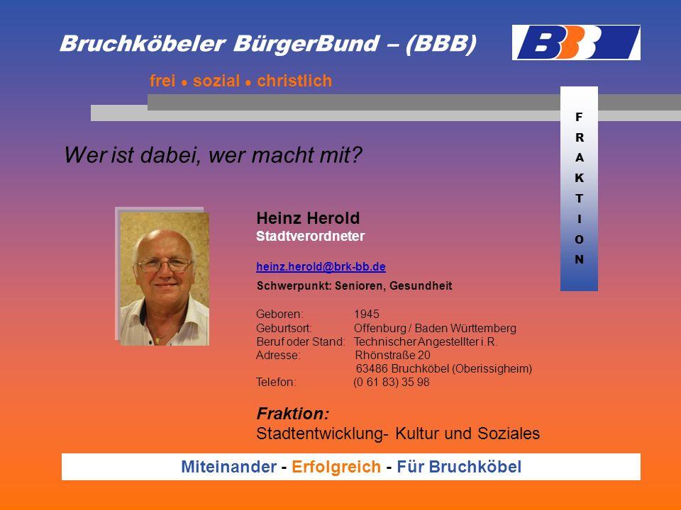 Bruchköbeler BürgerBund – (BBB) Wer ist dabei, wer macht mit? frei sozial christlich Miteinander - Erfolgreich - Für Bruchköbel Heinz Herold Stadtvero