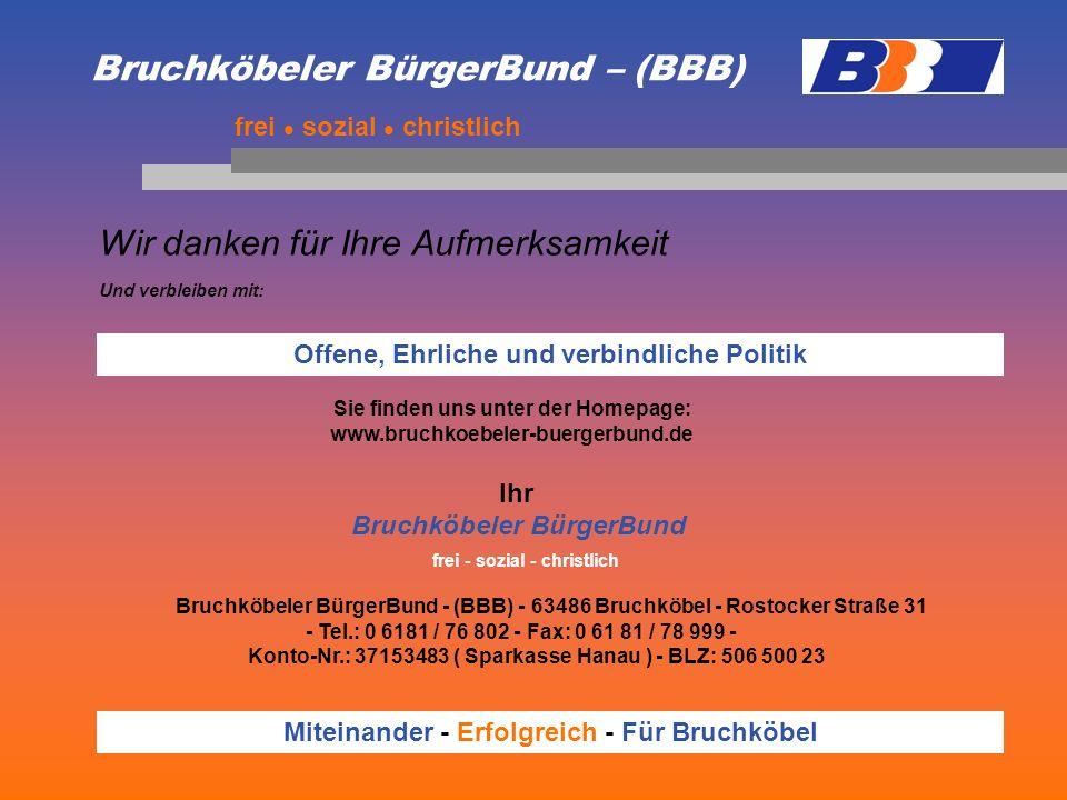 Bruchköbeler BürgerBund – (BBB) Wir danken für Ihre Aufmerksamkeit frei sozial christlich Und verbleiben mit: Miteinander - Erfolgreich - Für Bruchköb