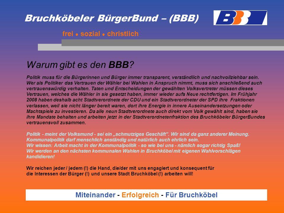 Bruchköbeler BürgerBund – (BBB) Warum gibt es den BBB? frei sozial christlich Politik muss für die Bürgerinnen und Bürger immer transparent, verständl