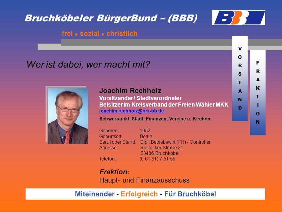 Bruchköbeler BürgerBund – (BBB) Wer ist dabei, wer macht mit? frei sozial christlich Miteinander - Erfolgreich - Für Bruchköbel Joachim Rechholz Vorsi