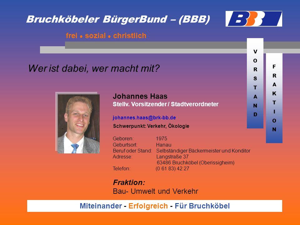 Bruchköbeler BürgerBund – (BBB) Wer ist dabei, wer macht mit? frei sozial christlich Miteinander - Erfolgreich - Für Bruchköbel Johannes Haas Stellv.