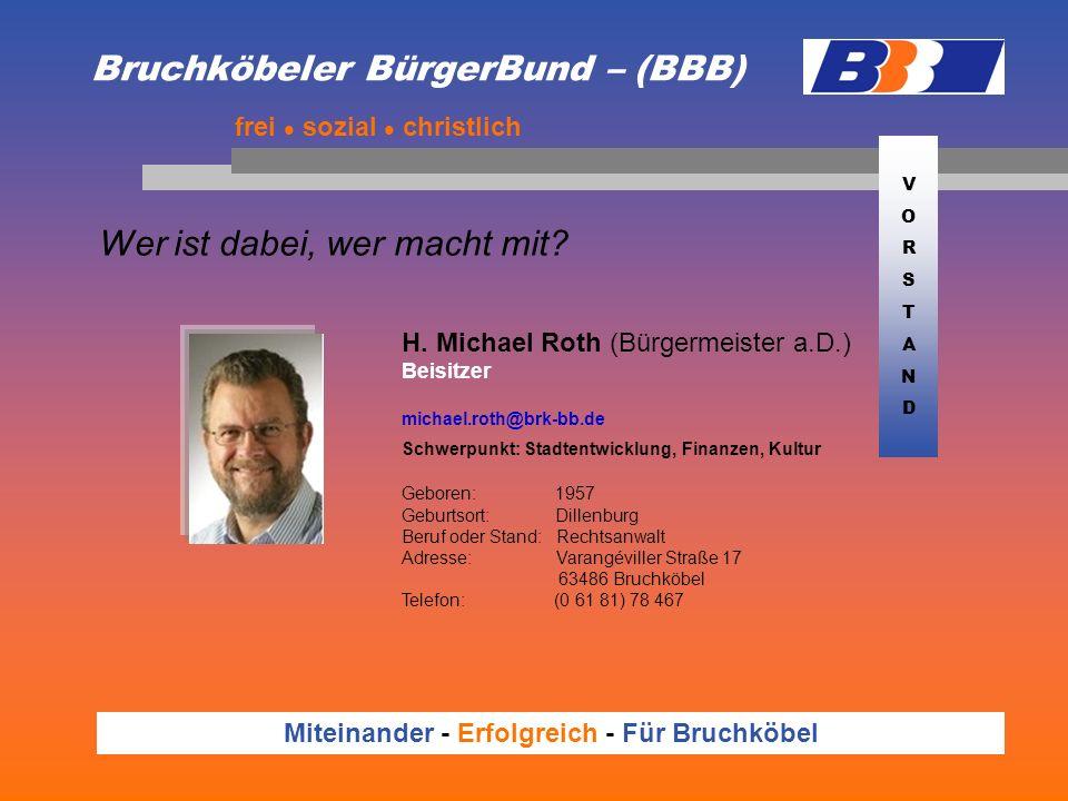 Bruchköbeler BürgerBund – (BBB) Wer ist dabei, wer macht mit? frei sozial christlich Miteinander - Erfolgreich - Für Bruchköbel H. Michael Roth (Bürge