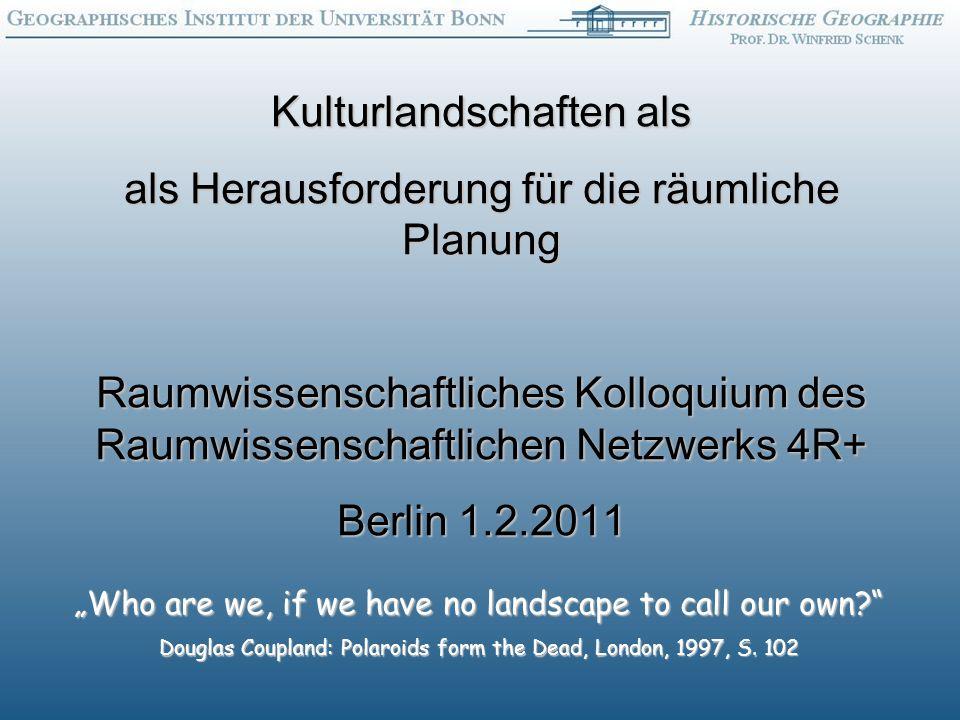Kulturlandschaften als als Herausforderung für die räumliche Planung Raumwissenschaftliches Kolloquium des Raumwissenschaftlichen Netzwerks 4R+ Berlin 1.2.2011 Who are we, if we have no landscape to call our own.