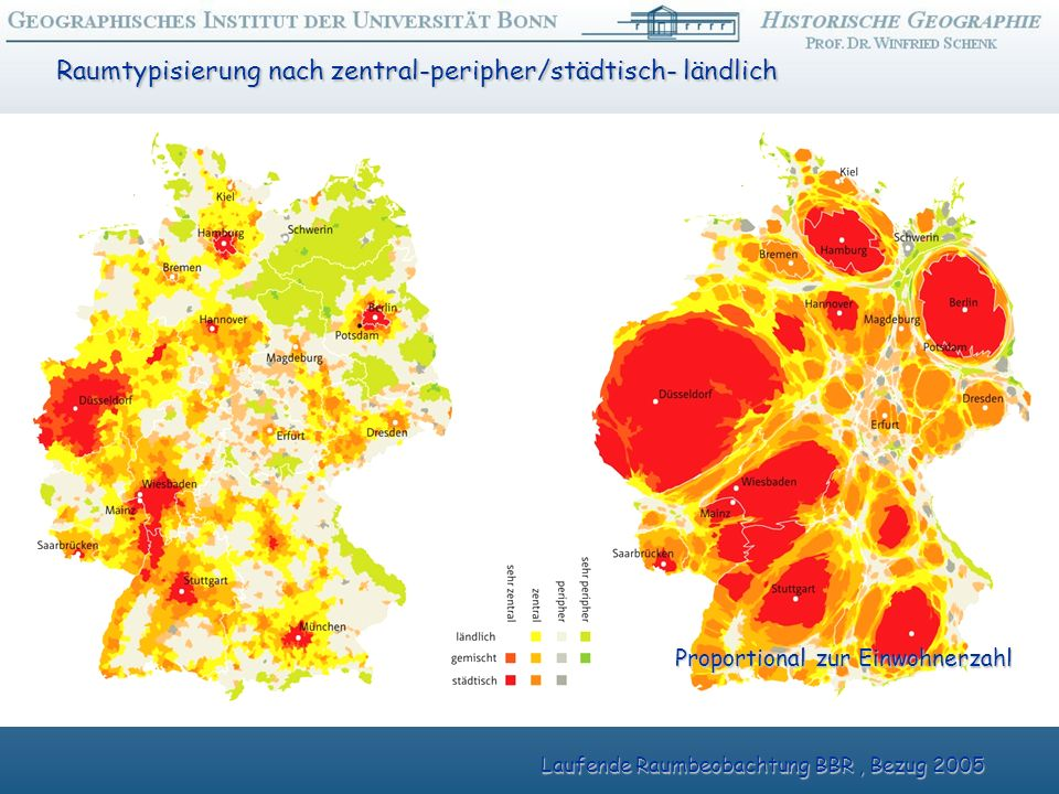 Laufende Raumbeobachtung BBR, Bezug 2005 Raumtypisierung nach zentral-peripher/städtisch- ländlich Proportional zur Einwohnerzahl