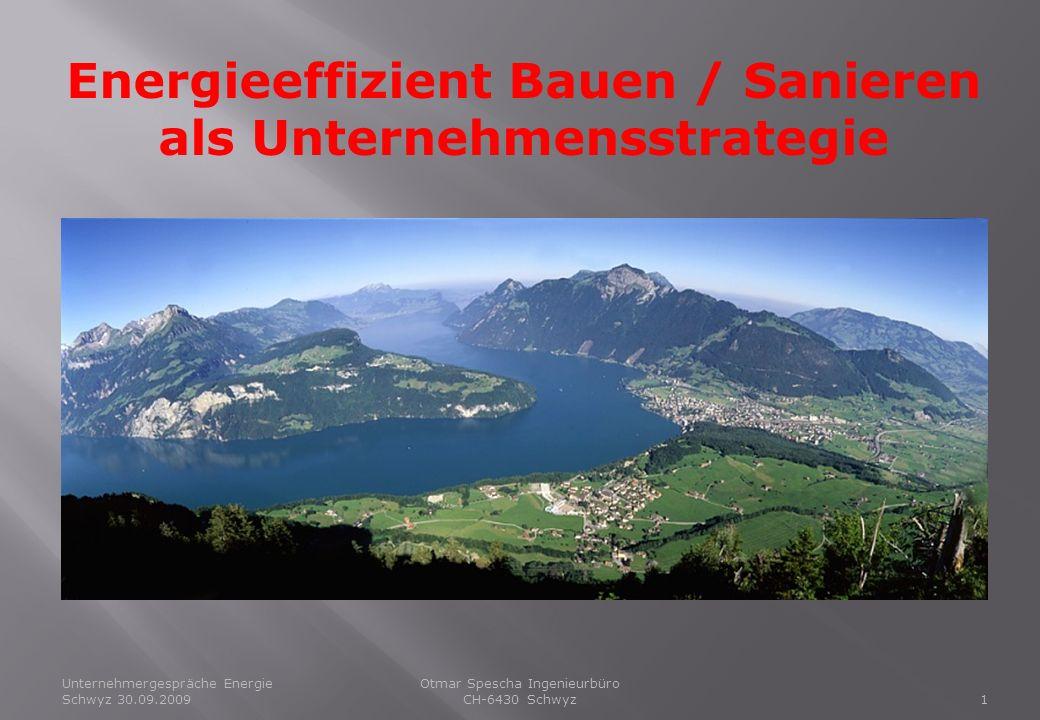 Unternehmergespräche Energie Schwyz 30.09.20091 Energieeffizient Bauen / Sanieren als Unternehmensstrategie Otmar Spescha Ingenieurbüro CH-6430 Schwyz