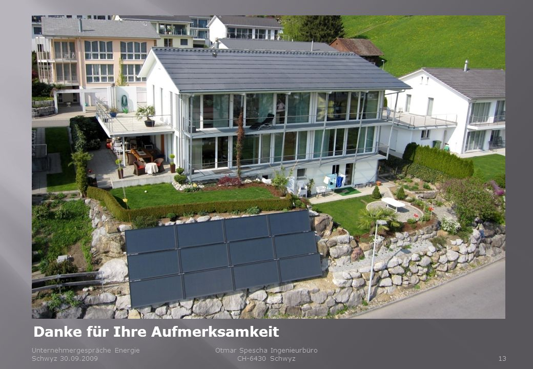 Unternehmergespräche Energie Schwyz 30.09.200913 Otmar Spescha Ingenieurbüro CH-6430 Schwyz Danke für Ihre Aufmerksamkeit