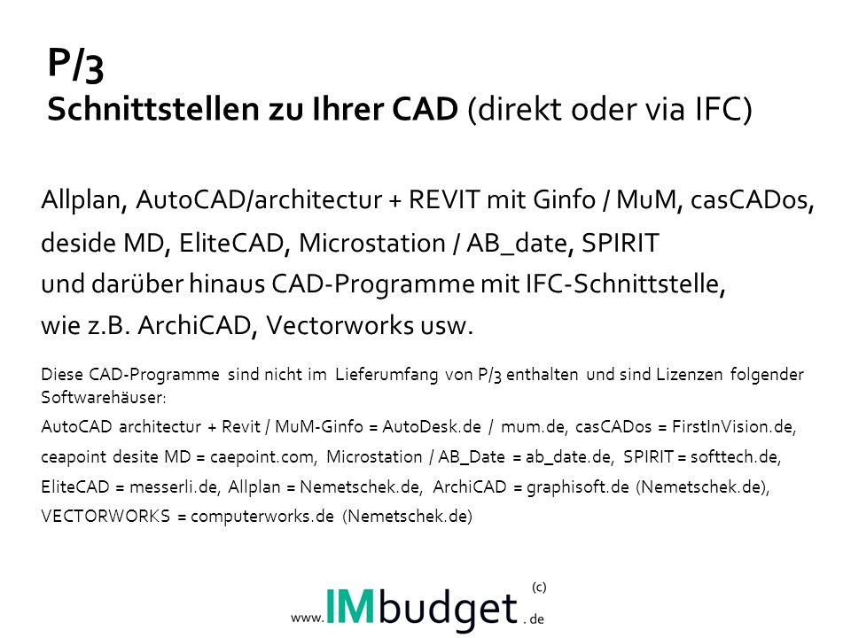 P/3 Schnittstellen zu Ihrer CAD (direkt oder via IFC) Allplan, AutoCAD/architectur + REVIT mit Ginfo / MuM, casCADos, deside MD, EliteCAD, Microstation / AB_date, SPIRIT und darüber hinaus CAD-Programme mit IFC-Schnittstelle, wie z.B.