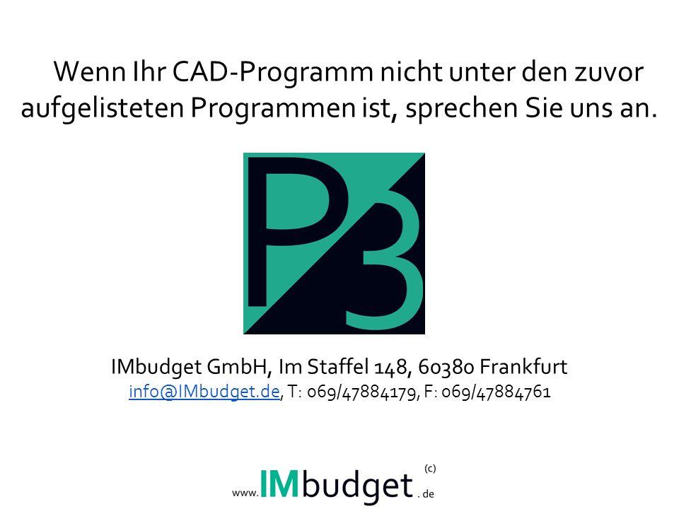 Wenn Ihr CAD-Programm nicht unter den zuvor aufgelisteten Programmen ist, sprechen Sie uns an.