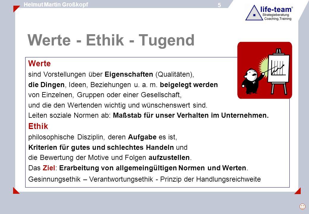 6 Helmut Martin Großkopf 6 Werte - Ethik - Tugend Tugend taugen im Sinne einer allgemeinen Tauglichkeit.