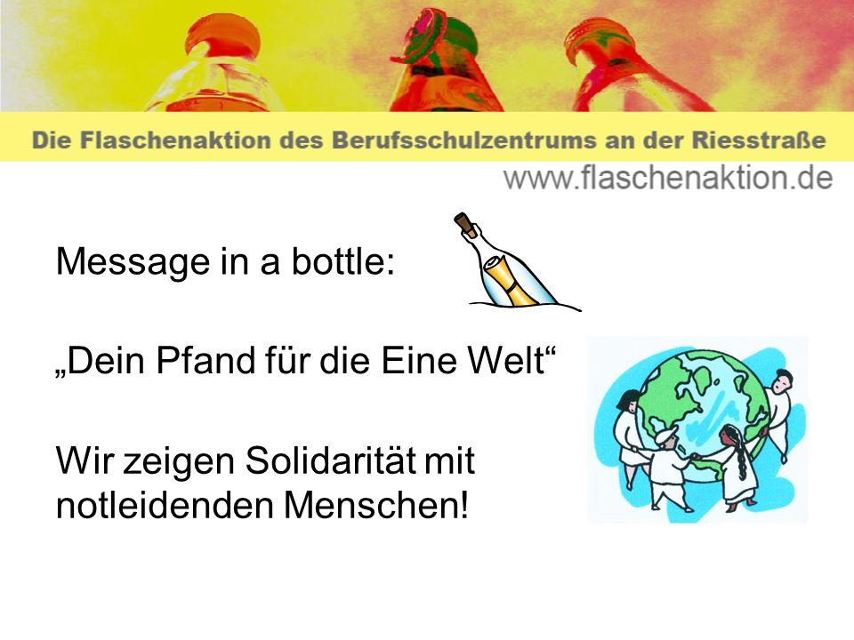 Message in a bottle: Dein Pfand für die Eine Welt Wir zeigen Solidarität mit notleidenden Menschen!